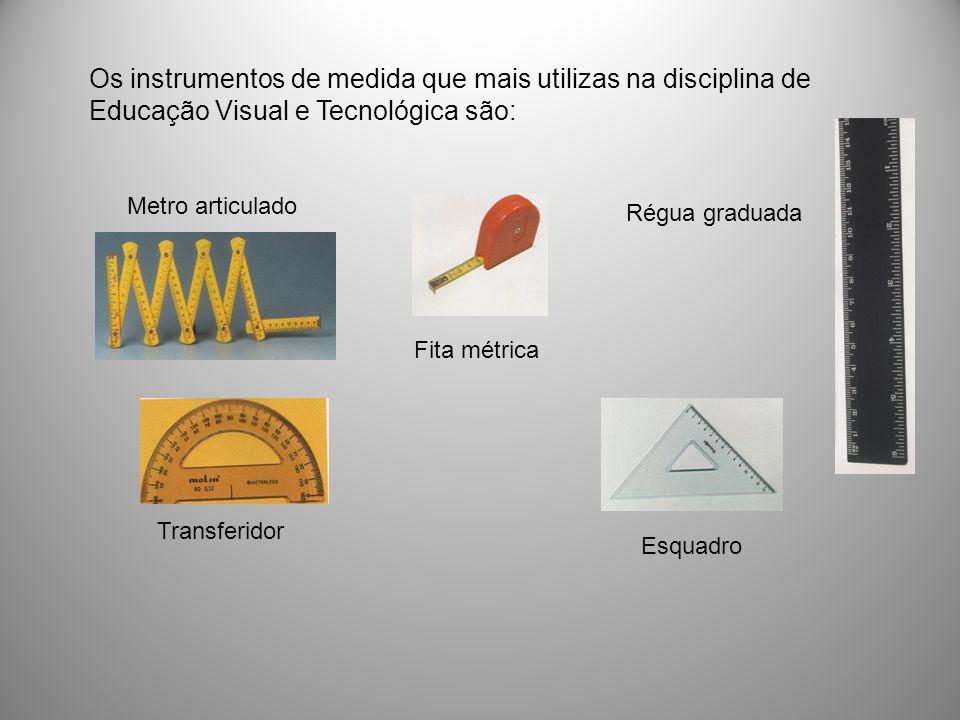Os instrumentos de medida que mais utilizas na disciplina de Educação Visual e Tecnológica são: