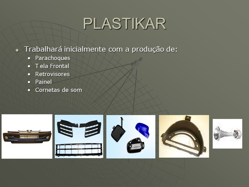 PLASTIKAR Trabalhará inicialmente com a produção de: Parachoques