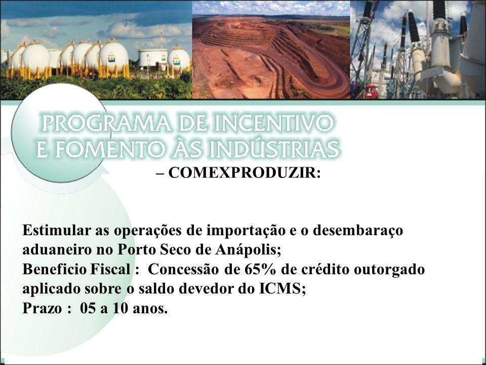 – COMEXPRODUZIR: Estimular as operações de importação e o desembaraço aduaneiro no Porto Seco de Anápolis;
