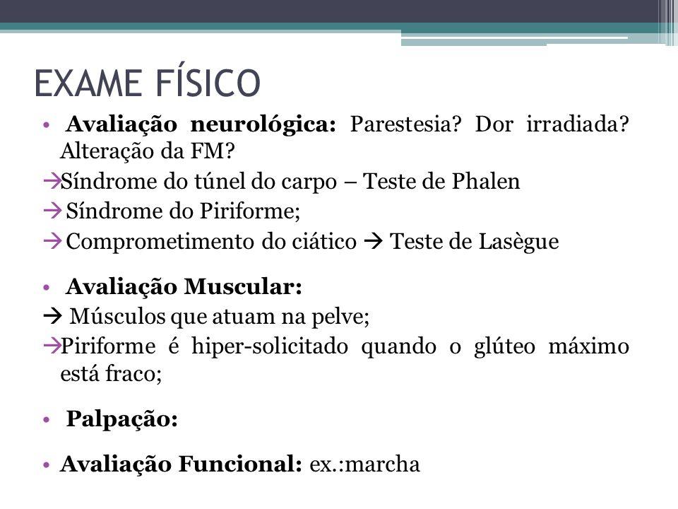 EXAME FÍSICO Avaliação neurológica: Parestesia Dor irradiada Alteração da FM Síndrome do túnel do carpo – Teste de Phalen.
