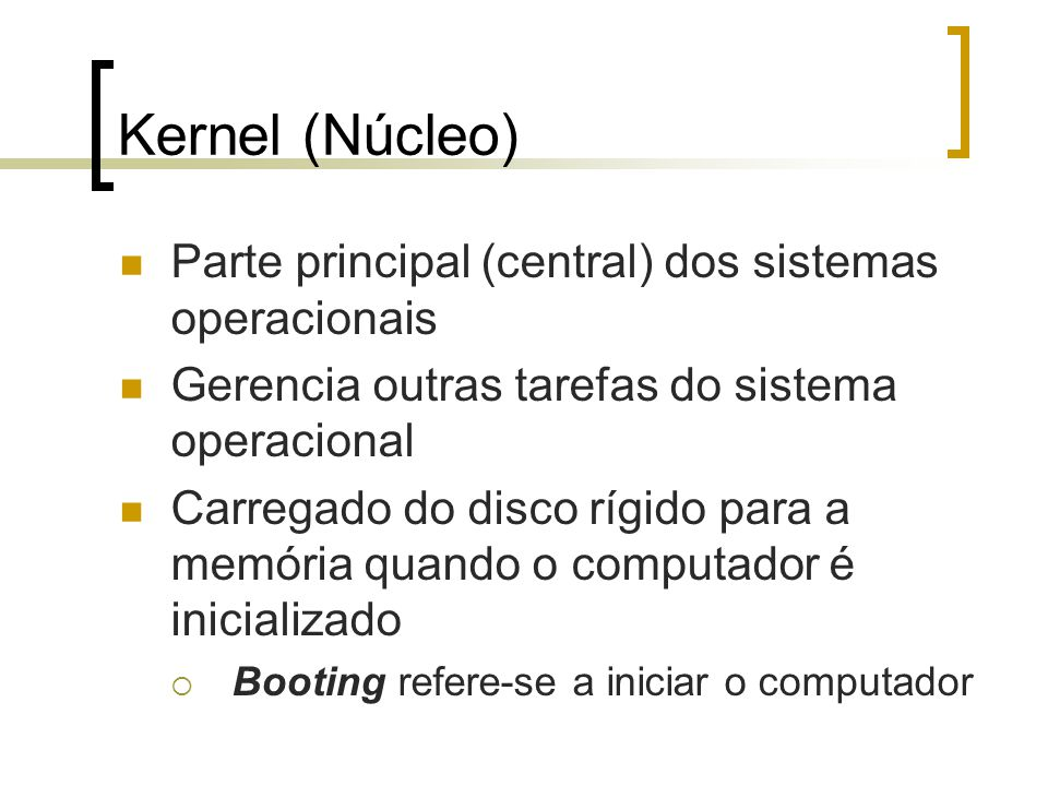 Kernel (Núcleo) Parte principal (central) dos sistemas operacionais