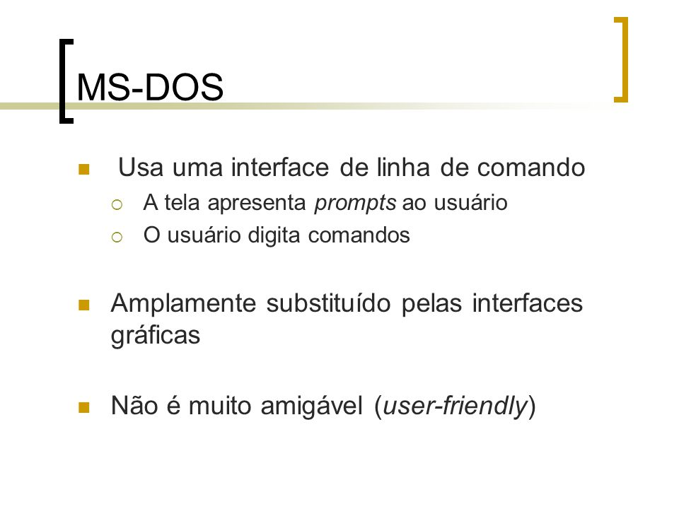 MS-DOS Usa uma interface de linha de comando