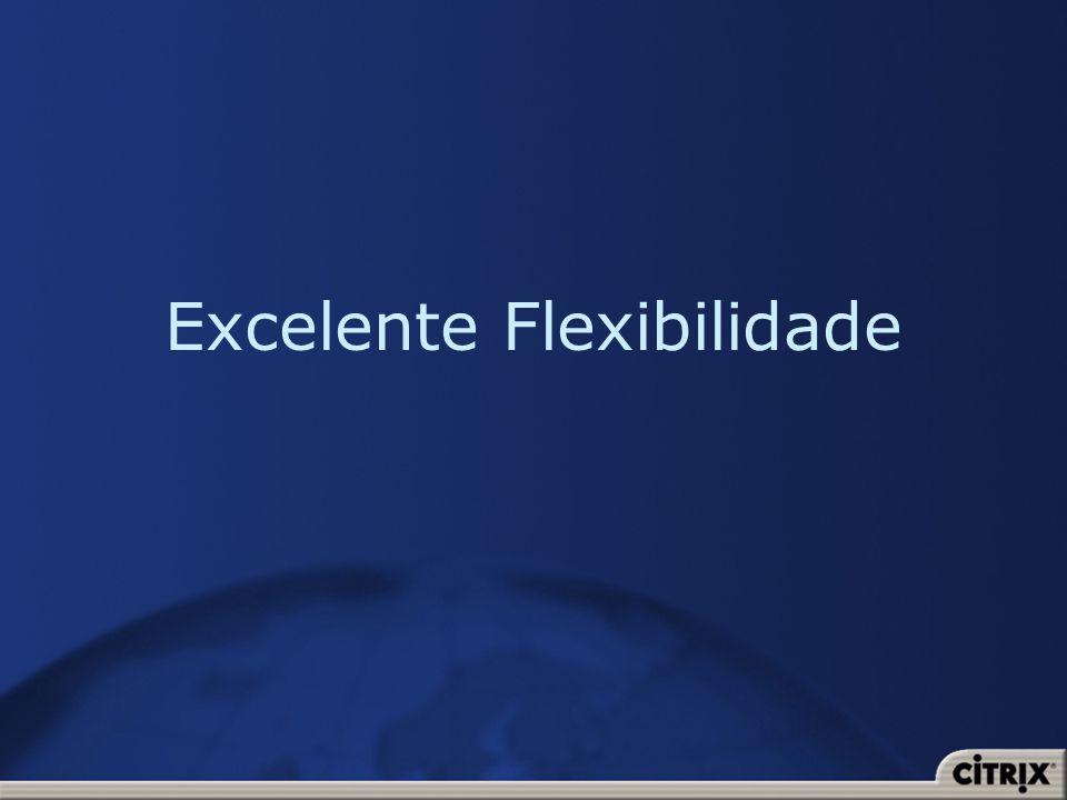 Excelente Flexibilidade