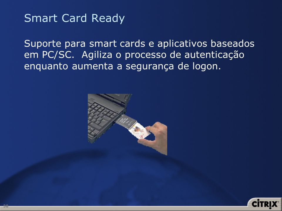 Smart Card Ready Suporte para smart cards e aplicativos baseados em PC/SC. Agiliza o processo de autenticação enquanto aumenta a segurança de logon.