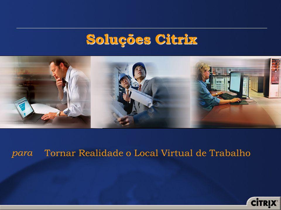 Soluções Citrix para Tornar Realidade o Local Virtual de Trabalho