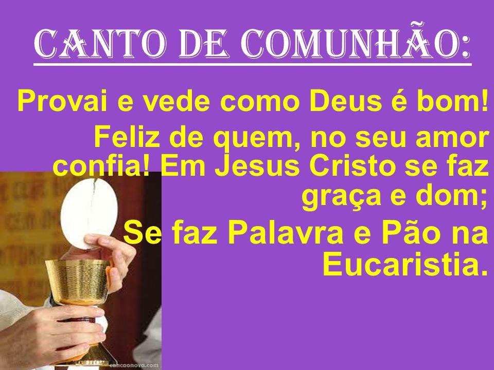 CANTO DE COMUNHÃO: Se faz Palavra e Pão na Eucaristia.