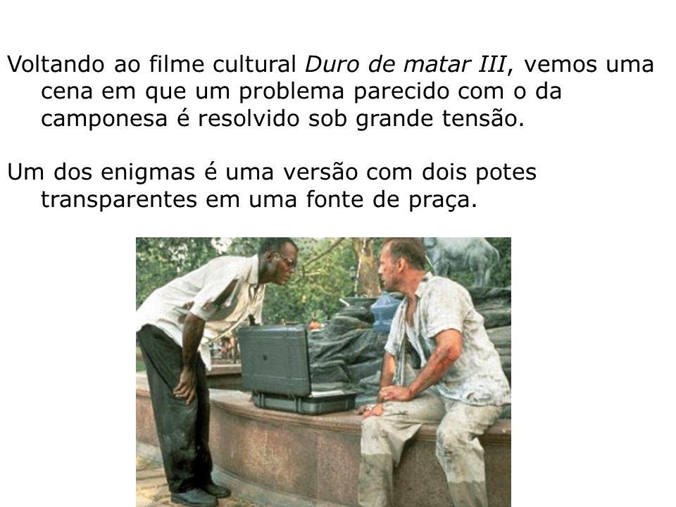Voltando ao filme cultural Duro de matar III, vemos uma cena em que um problema parecido com o da camponesa é resolvido sob grande tensão.