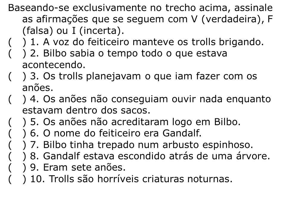( ) 1. A voz do feiticeiro manteve os trolls brigando.