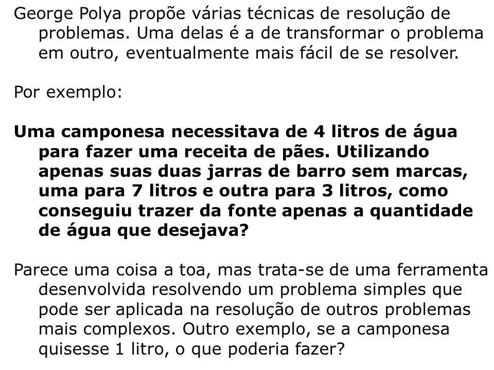 George Polya propõe várias técnicas de resolução de problemas