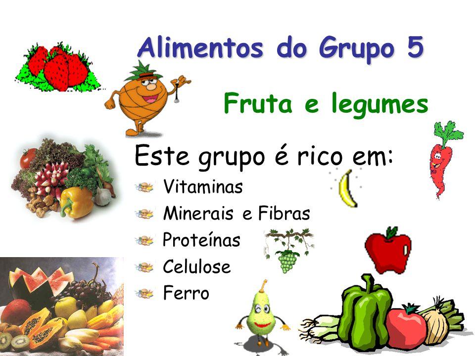 Alimentos do Grupo 5 Fruta e legumes Este grupo é rico em: Vitaminas