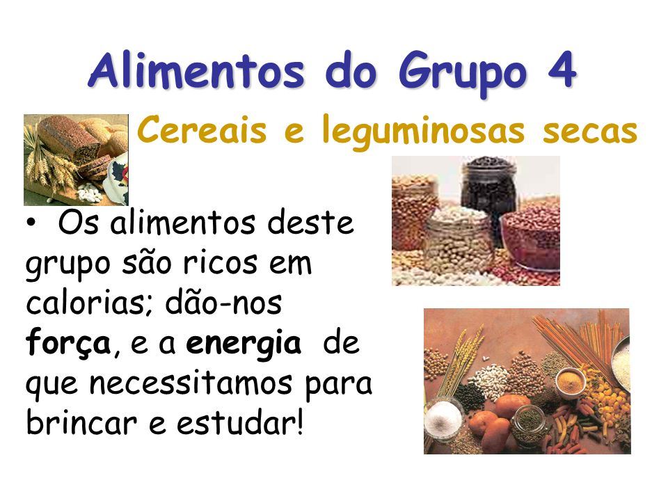 Alimentos do Grupo 4 Cereais e leguminosas secas