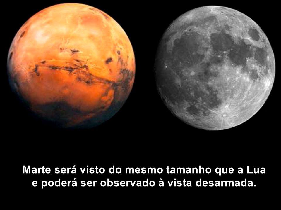 Marte será visto do mesmo tamanho que a Lua e poderá ser observado à vista desarmada.