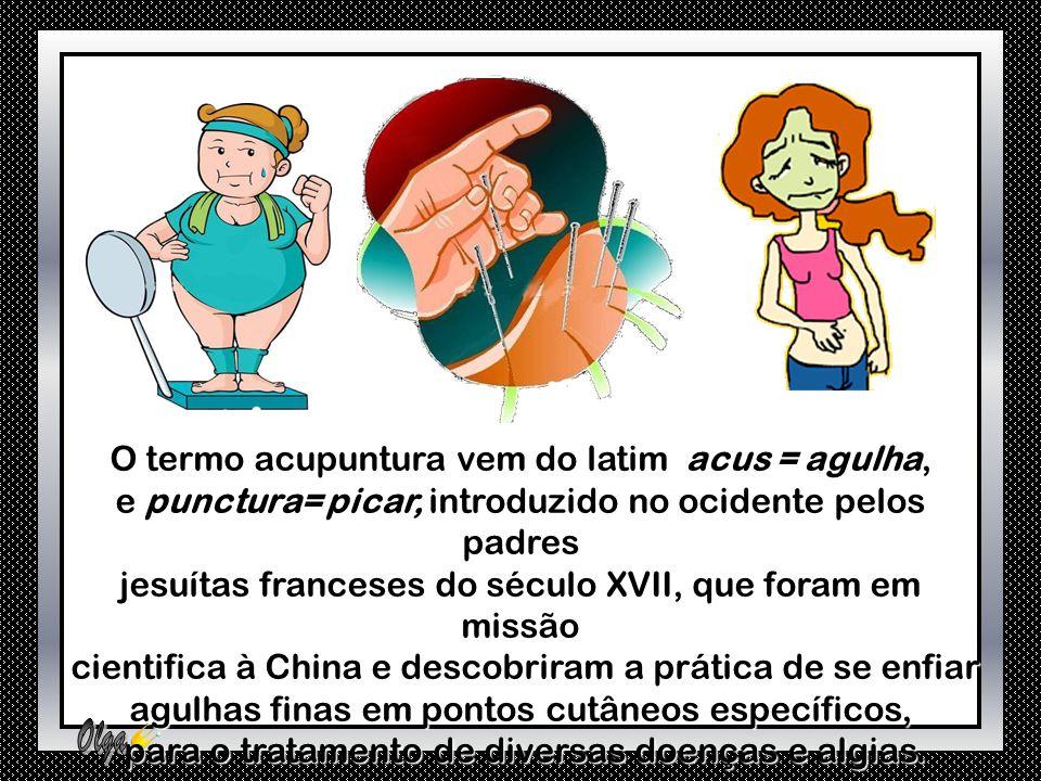 O termo acupuntura vem do latim acus = agulha,