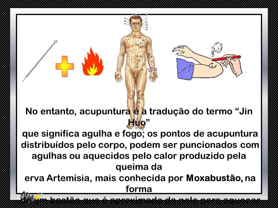 + No entanto, acupuntura é a tradução do termo Jin Huo