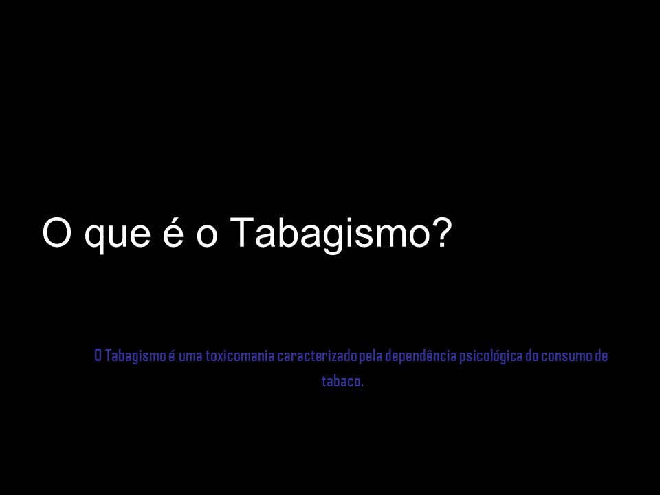 O que é o Tabagismo.