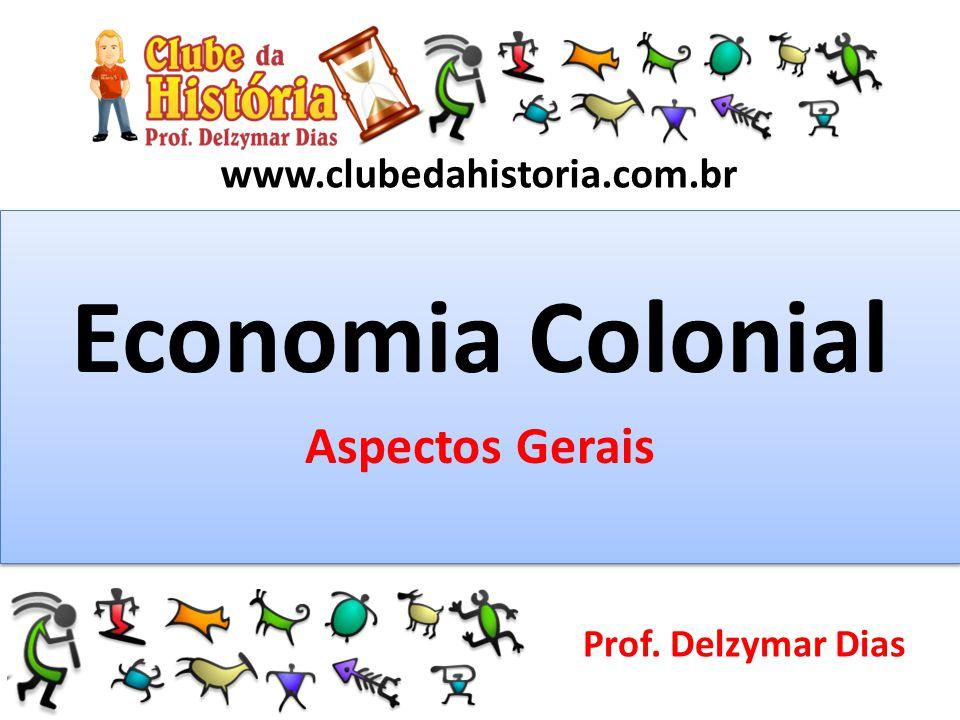 Economia Colonial Aspectos Gerais www.clubedahistoria.com.br