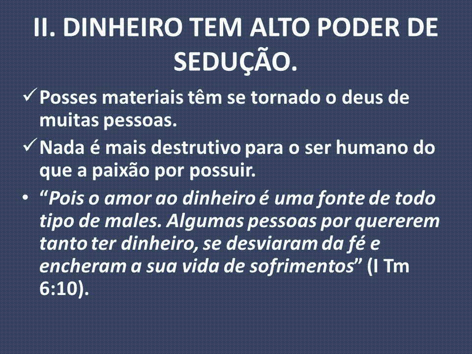II. DINHEIRO TEM ALTO PODER DE SEDUÇÃO.