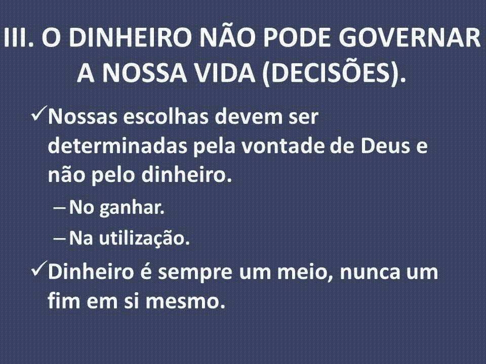 III. O DINHEIRO NÃO PODE GOVERNAR A NOSSA VIDA (DECISÕES).