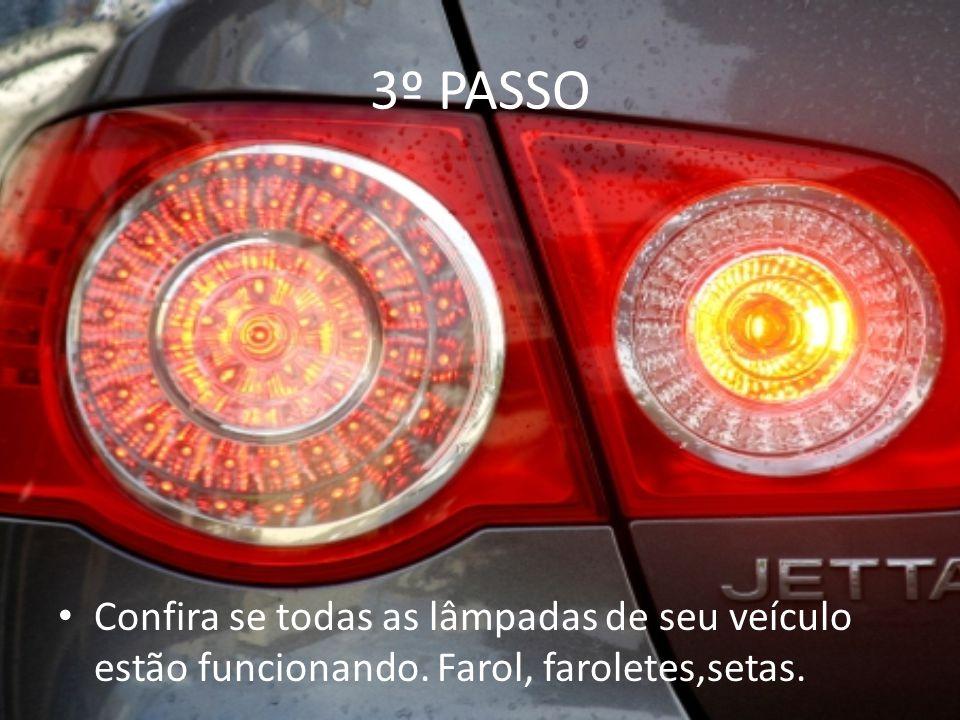 3º PASSO Confira se todas as lâmpadas de seu veículo estão funcionando. Farol, faroletes,setas.