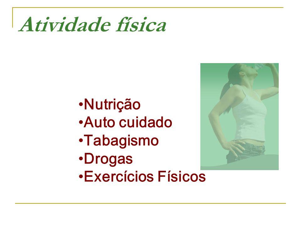 Atividade física •Nutrição •Auto cuidado •Tabagismo •Drogas