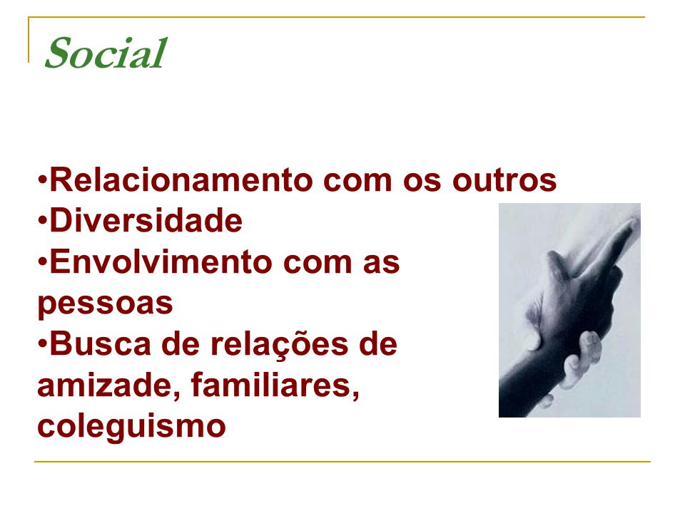 Social Relacionamento com os outros •Diversidade •Envolvimento com as