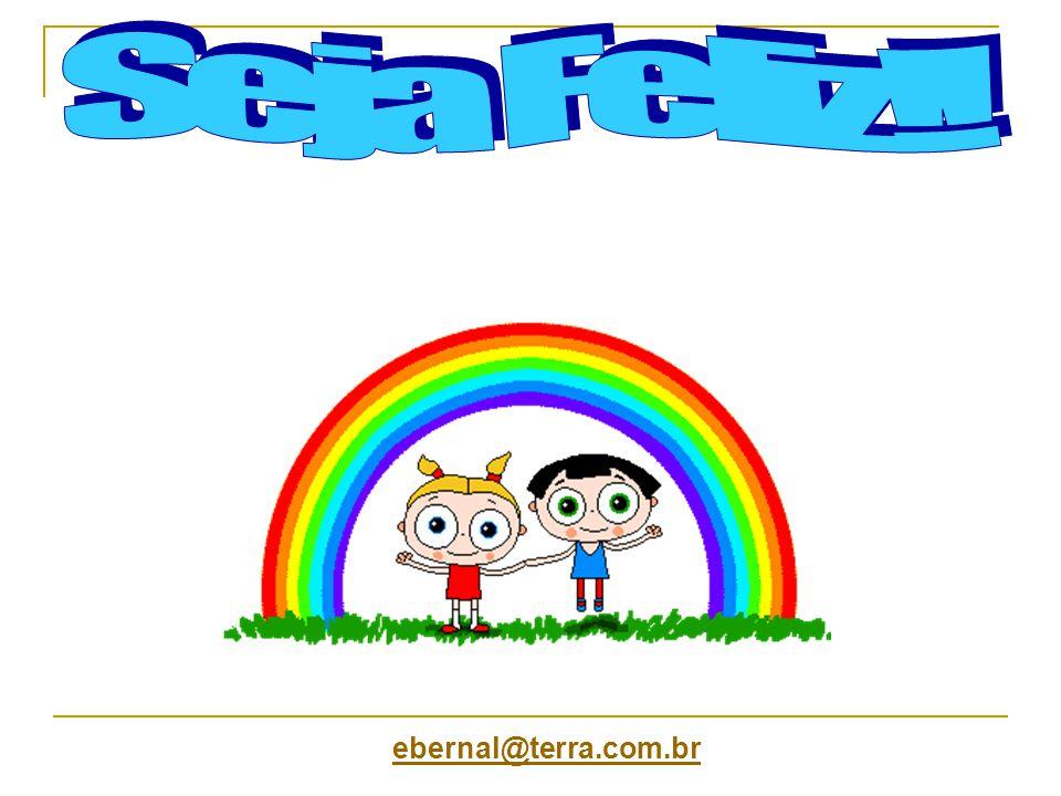Seja Feliz!! ebernal@terra.com.br