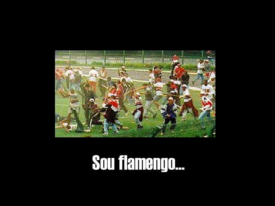 Sou flamengo...