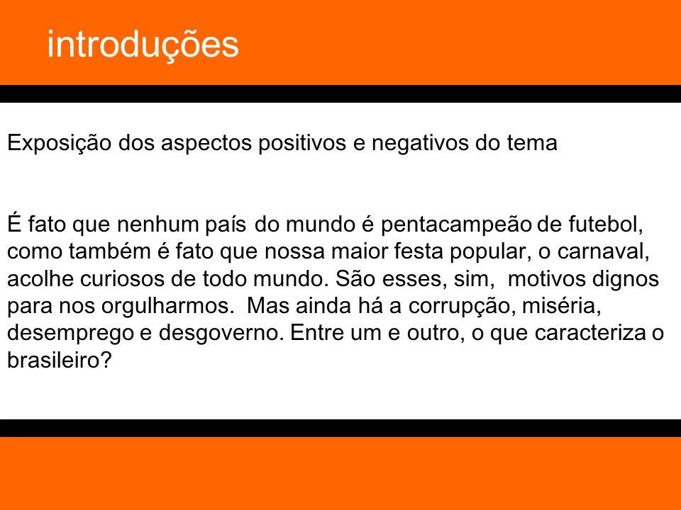 introduções Exposição dos aspectos positivos e negativos do tema