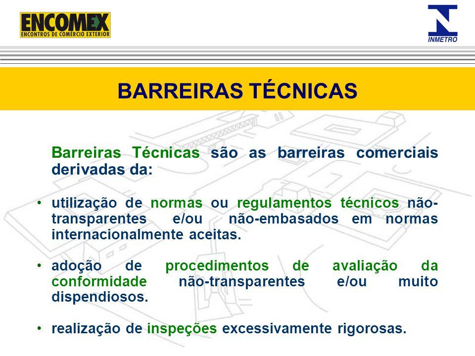 BARREIRAS TÉCNICAS Barreiras Técnicas são as barreiras comerciais derivadas da: