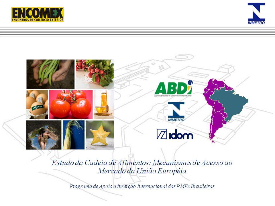 Estudo da Cadeia de Alimentos: Mecanismos de Acesso ao Mercado da União Européia Programa de Apoio a Inserção Internacional das PMEs Brasileiras