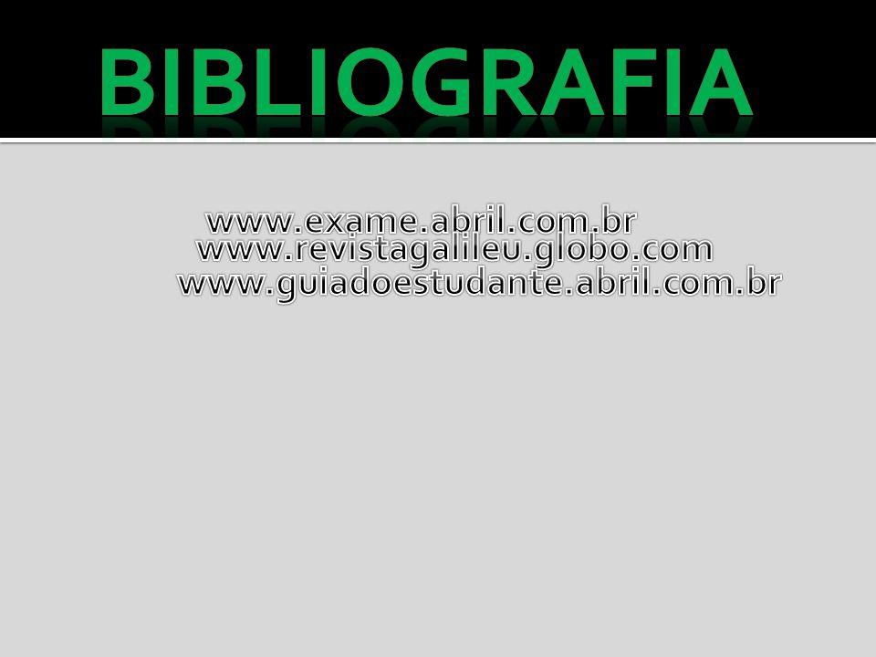 Bibliografia www.exame.abril.com.br www.revistagalileu.globo.com