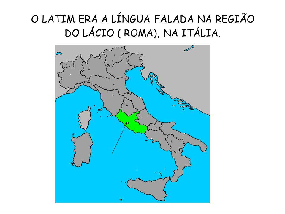 O LATIM ERA A LÍNGUA FALADA NA REGIÃO DO LÁCIO ( ROMA), NA ITÁLIA.