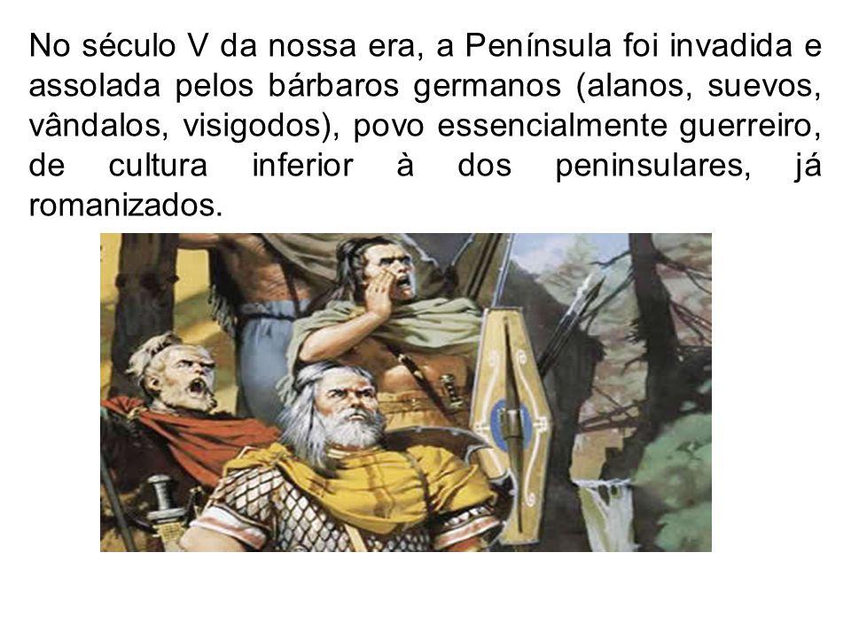 No século V da nossa era, a Península foi invadida e assolada pelos bárbaros germanos (alanos, suevos, vândalos, visigodos), povo essencialmente guerreiro, de cultura inferior à dos peninsulares, já romanizados.