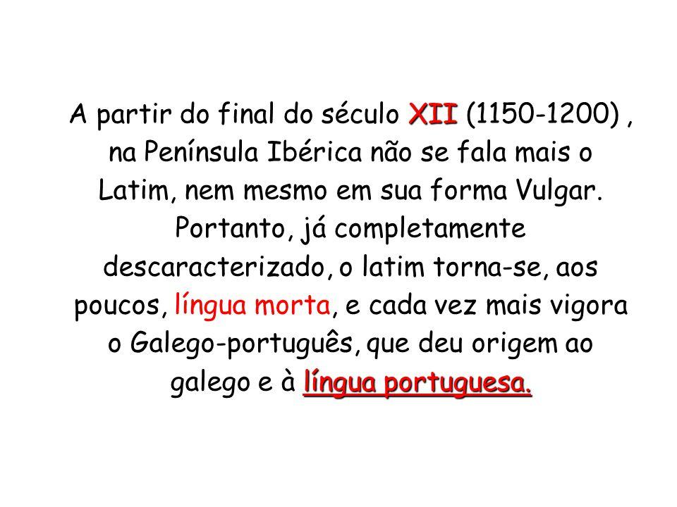 A partir do final do século XII (1150-1200) , na Península Ibérica não se fala mais o Latim, nem mesmo em sua forma Vulgar.