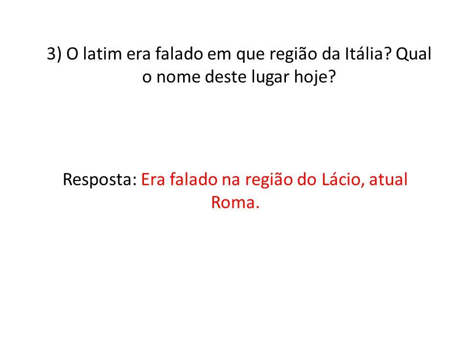 Resposta: Era falado na região do Lácio, atual Roma.