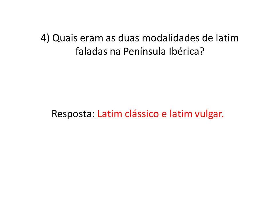 Resposta: Latim clássico e latim vulgar.