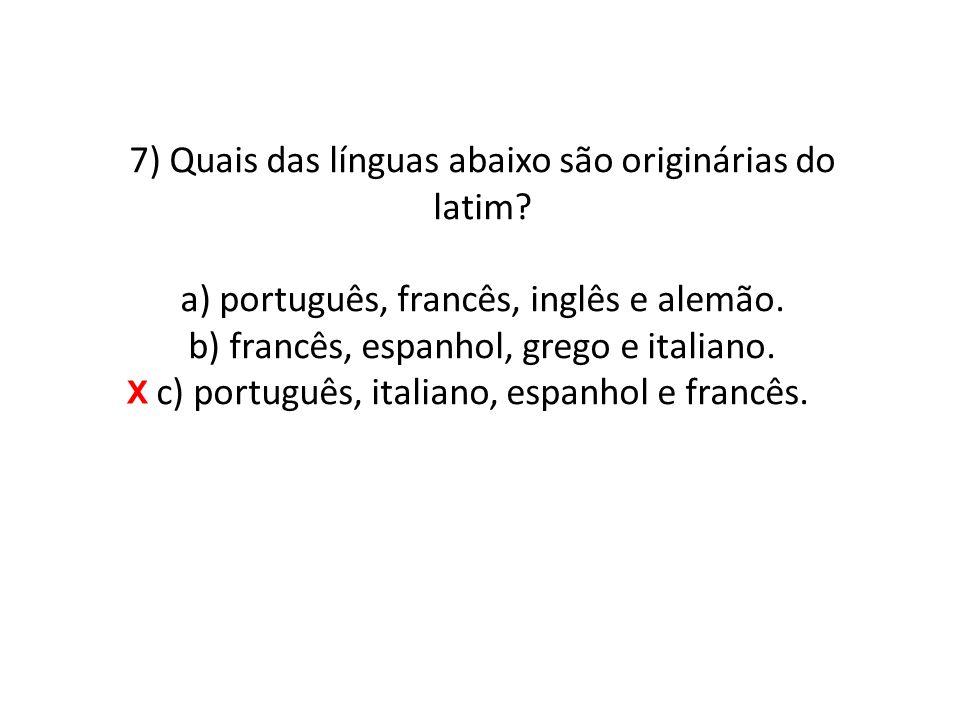 7) Quais das línguas abaixo são originárias do latim