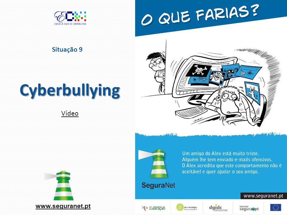 Situação 9 Cyberbullying Vídeo www.seguranet.pt