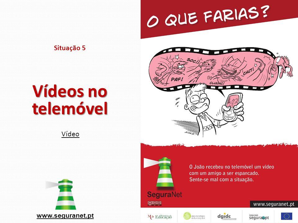 Situação 5 Vídeos no telemóvel Vídeo www.seguranet.pt