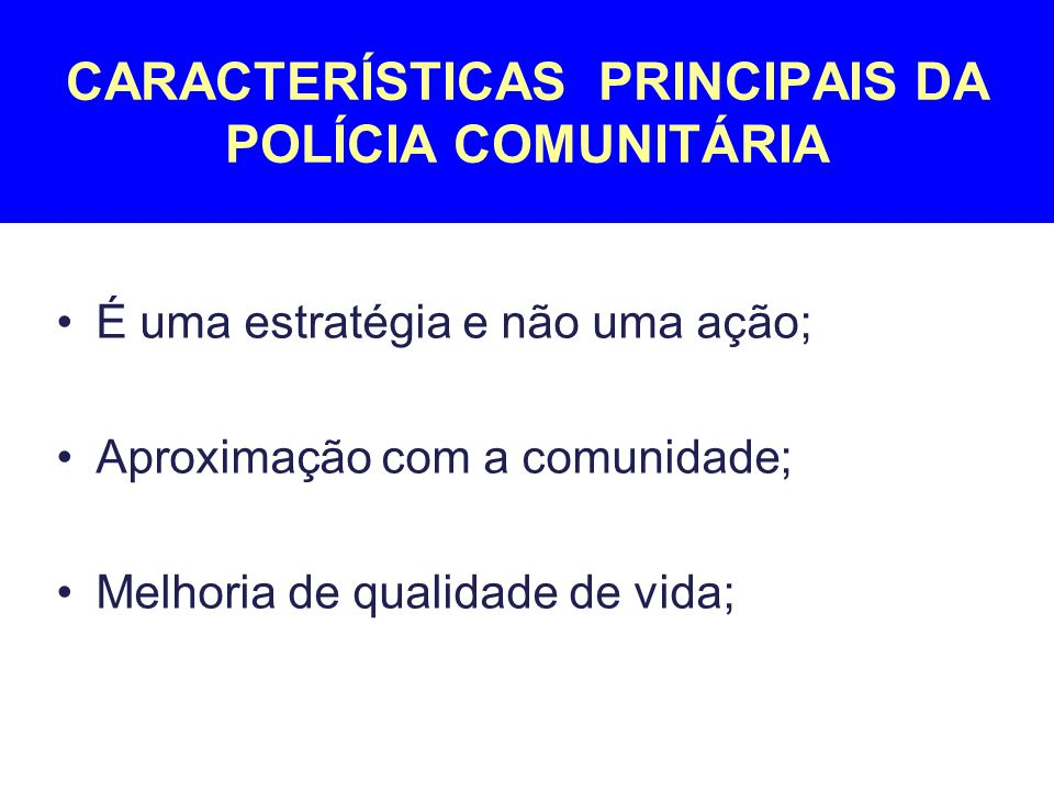 CARACTERÍSTICAS PRINCIPAIS DA POLÍCIA COMUNITÁRIA