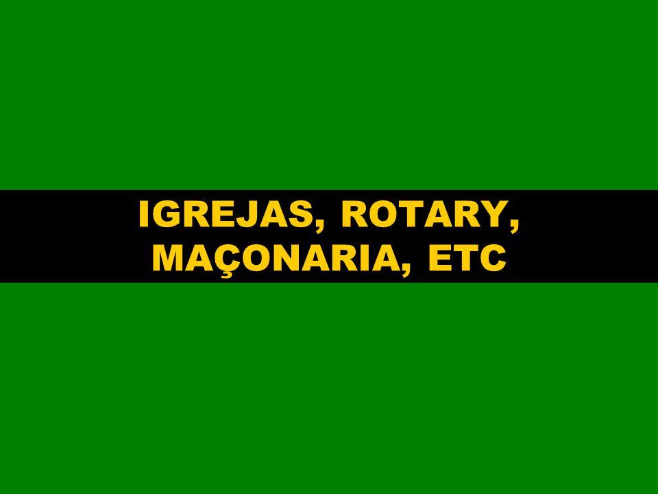 IGREJAS, ROTARY, MAÇONARIA, ETC