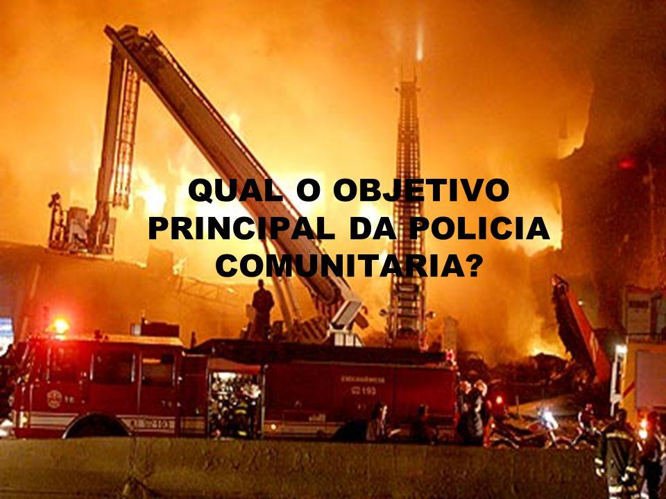 QUAL O OBJETIVO PRINCIPAL DA POLICIA COMUNITARIA