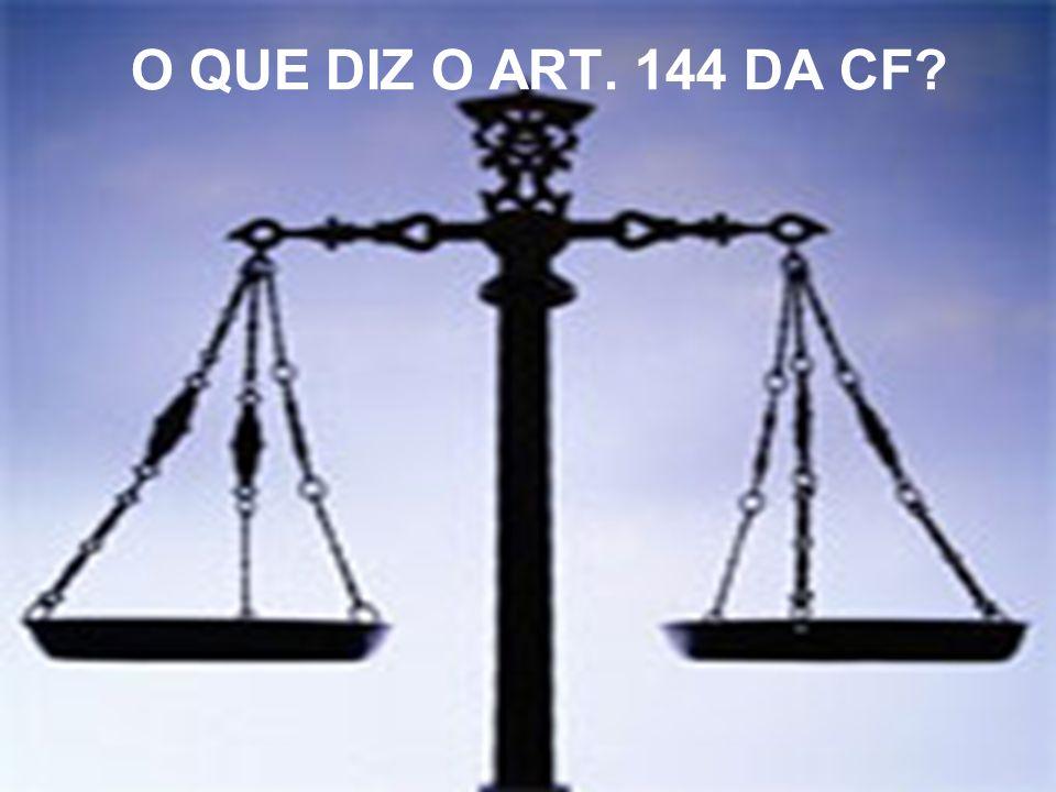 O QUE DIZ O ART. 144 DA CF