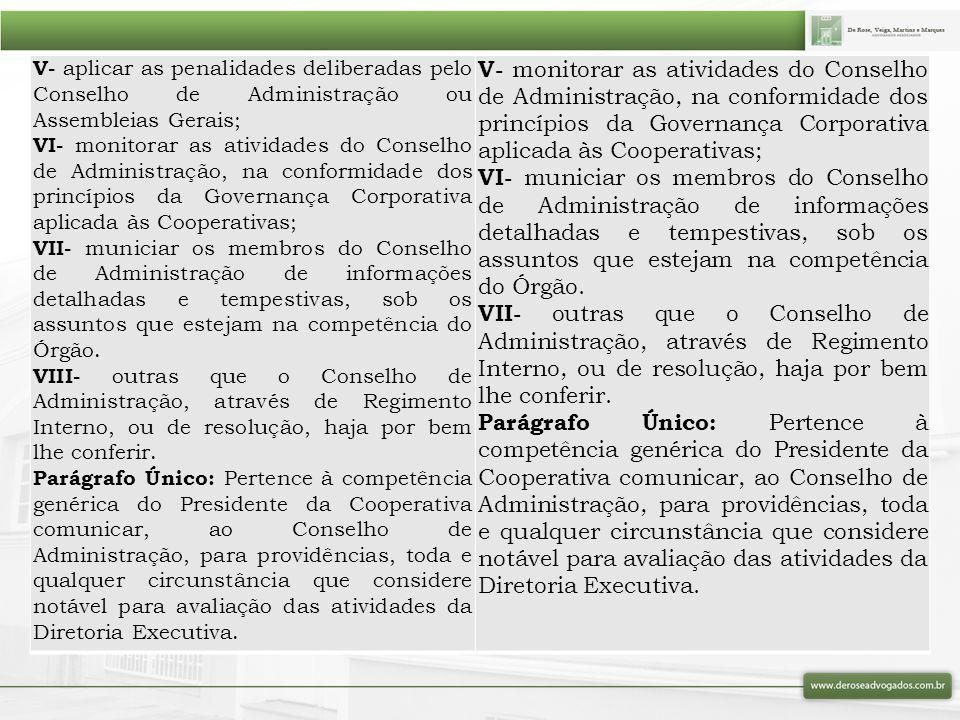 V- aplicar as penalidades deliberadas pelo Conselho de Administração ou Assembleias Gerais;
