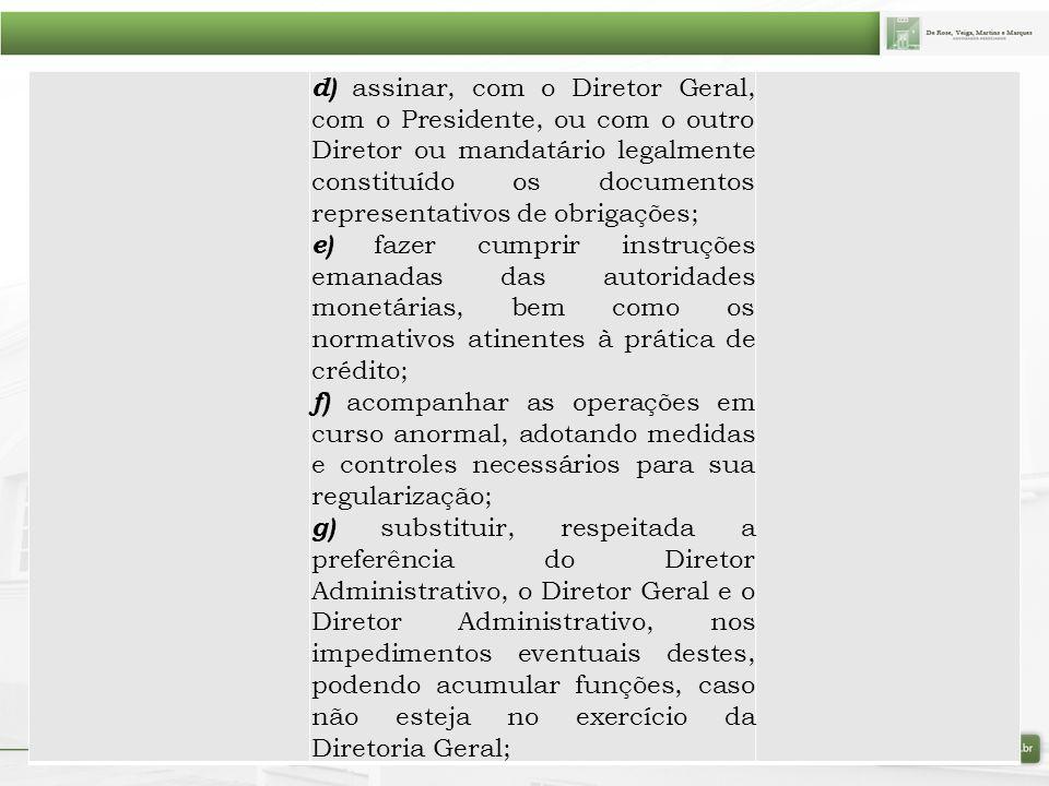 d) assinar, com o Diretor Geral, com o Presidente, ou com o outro Diretor ou mandatário legalmente constituído os documentos representativos de obrigações;