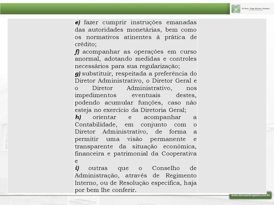 e) fazer cumprir instruções emanadas das autoridades monetárias, bem como os normativos atinentes à prática de crédito;