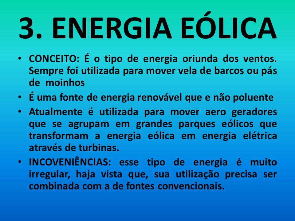 3. ENERGIA EÓLICA CONCEITO: É o tipo de energia oriunda dos ventos. Sempre foi utilizada para mover vela de barcos ou pás de moinhos.