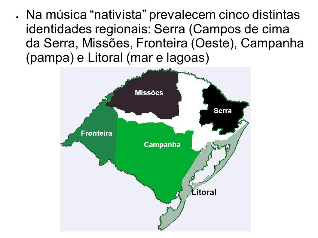 Na música nativista prevalecem cinco distintas identidades regionais: Serra (Campos de cima da Serra, Missões, Fronteira (Oeste), Campanha (pampa) e Litoral (mar e lagoas)