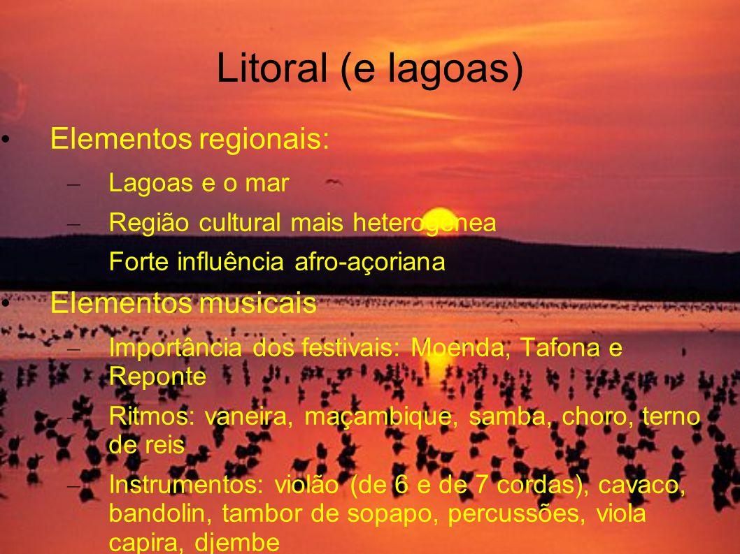 Litoral (e lagoas) Elementos regionais: Elementos musicais
