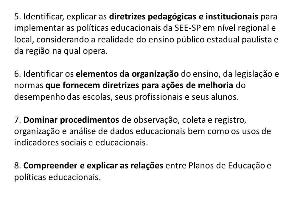 5. Identificar, explicar as diretrizes pedagógicas e institucionais para implementar as políticas educacionais da SEE-SP em nível regional e local, considerando a realidade do ensino público estadual paulista e da região na qual opera.